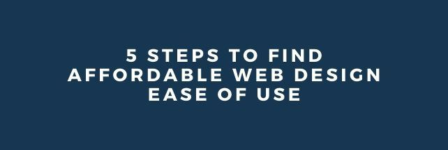 5 steps to find affordable web design ease of use