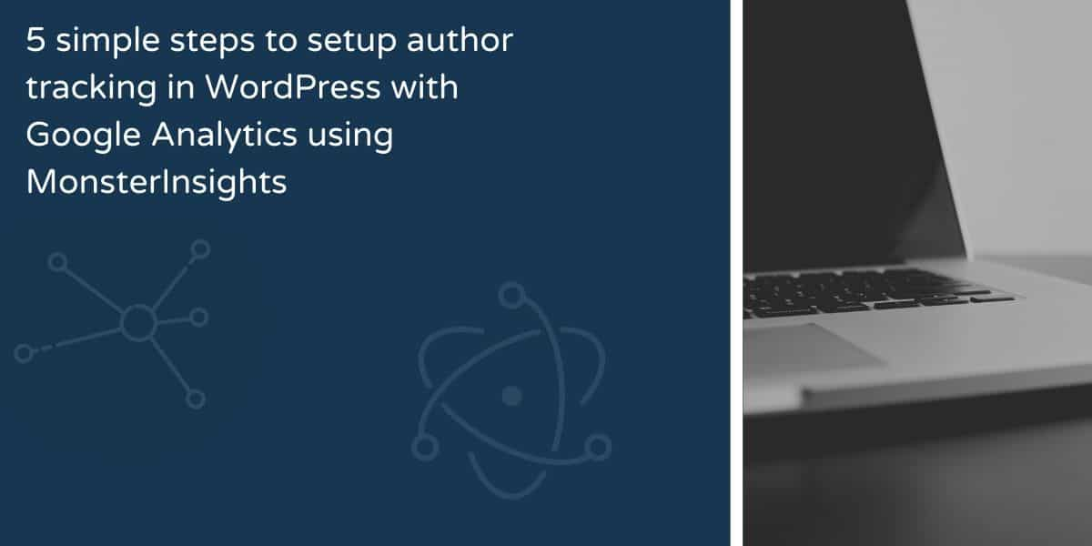 5 steps to author tracking with MonsterInsights